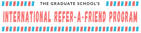 The Graduate School's International Refer-A-Friend Program