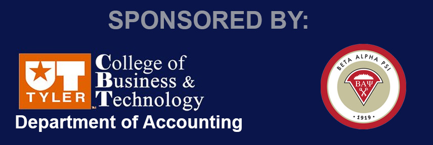 Sponsored by: UT Tyler Soules College of Business Accounting Department and Beta Alpha Psi