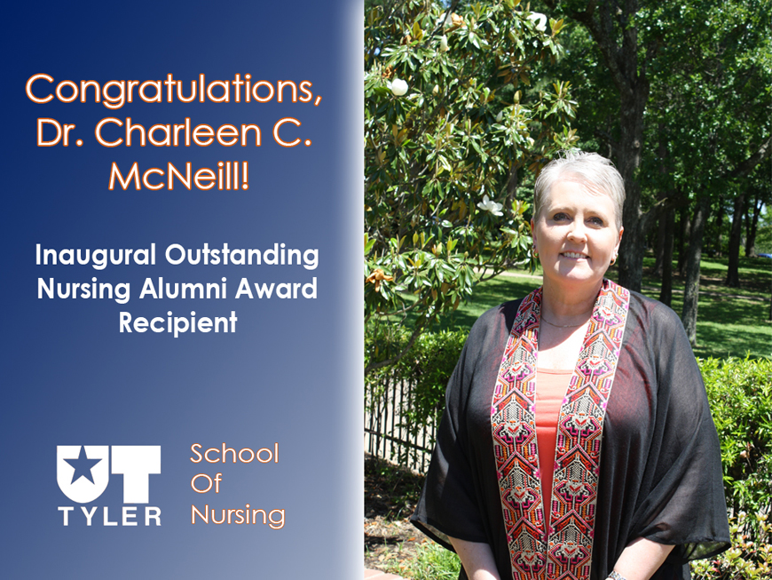 Congratulations to Dr. Charleen C. McNeill, Inaugural Outstanding Nursing Alumni Award Recipient from the UT Tyler School of Nursing!